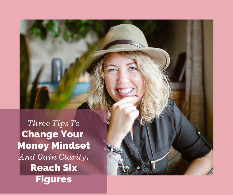3 Tips To Change Your Money Mindset And Gain Clarity To Reach 6 Figures
