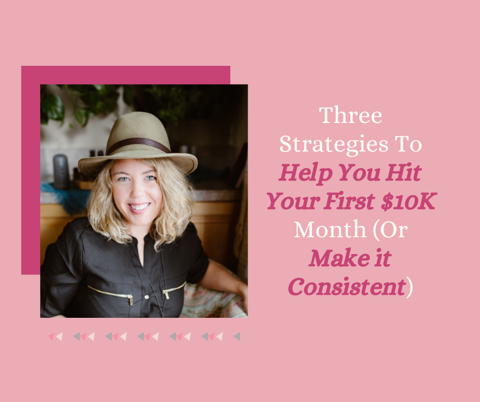 Three Strategies To Help You Hit Your First $10K Month (Or Make it Consistent)