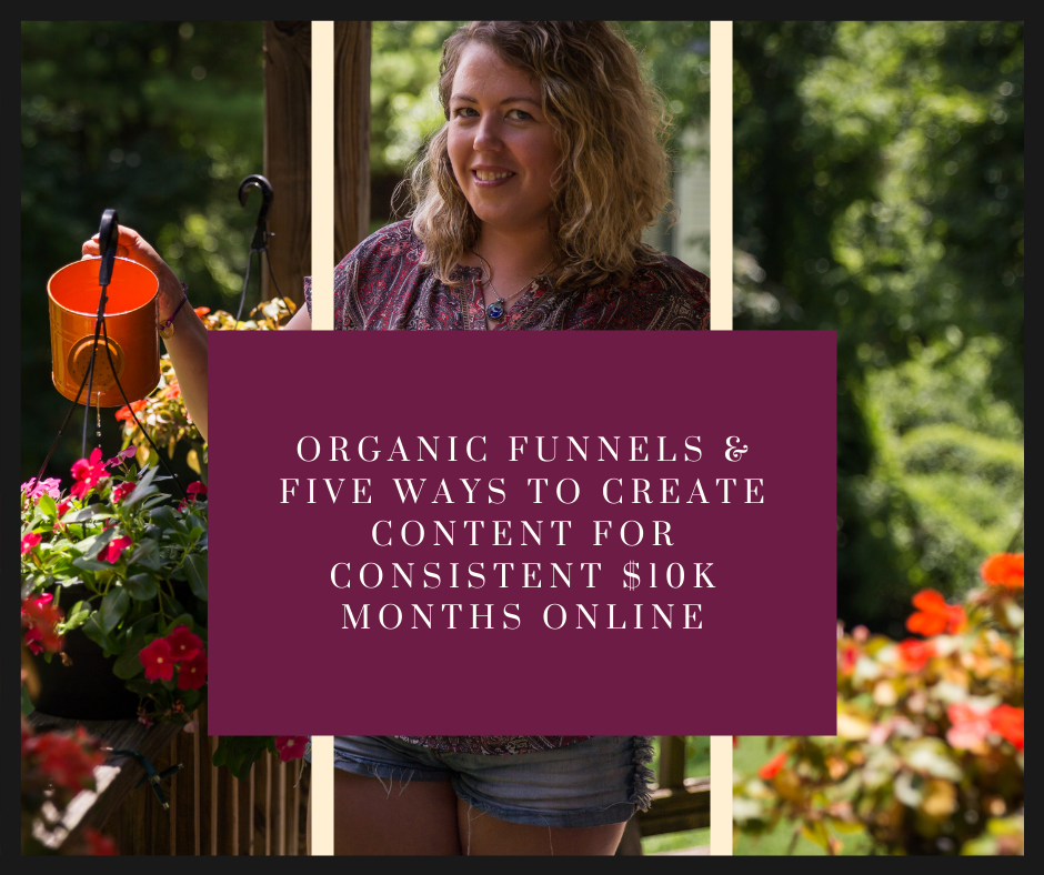 Organic Funnels & Five Ways To Create Content For Consistent $10K Months Online