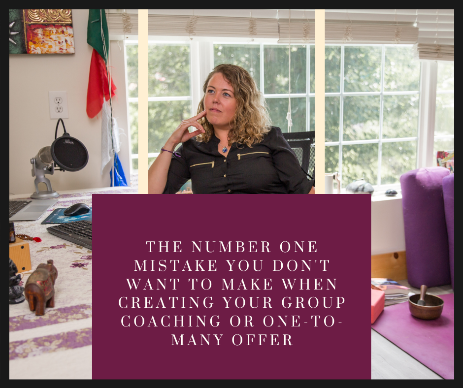 The Number One Mistake You Don't Want to Make When Creating Your Group Coaching/One-to-Many Offer