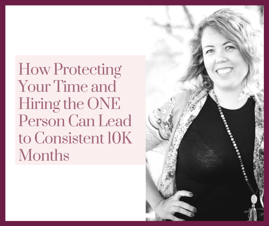 Build a consistent 10K a month business by protecting your time and hiring out